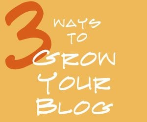 Three Ways To Grow Your Blog