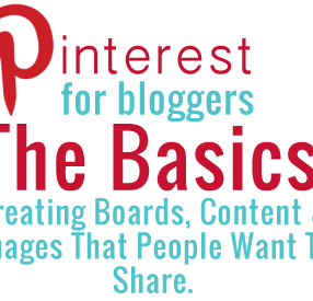 Pinterest For Bloggers: Creating Boards, Content & Images That People Want To Share