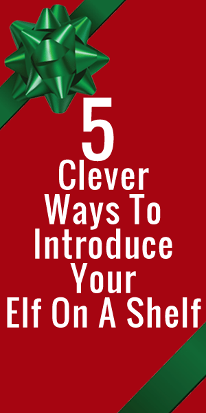 Five Clever Ways To Introduce Elf On The Shelf