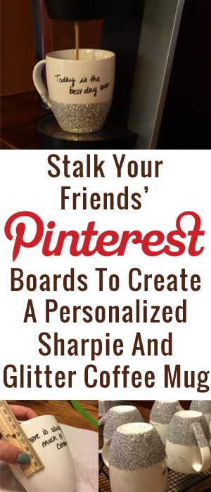 Stalk your friends' Pinterest boards to create a personalized Sharpie and glitter mug!