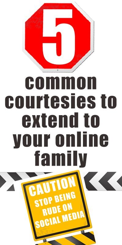 Online Courtesy: 5 common courtesies to extend to your online family.