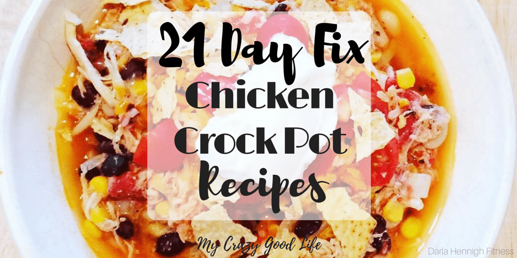 21 Day Fix Crock Pot Chicken Recipes My Crazy Good Life