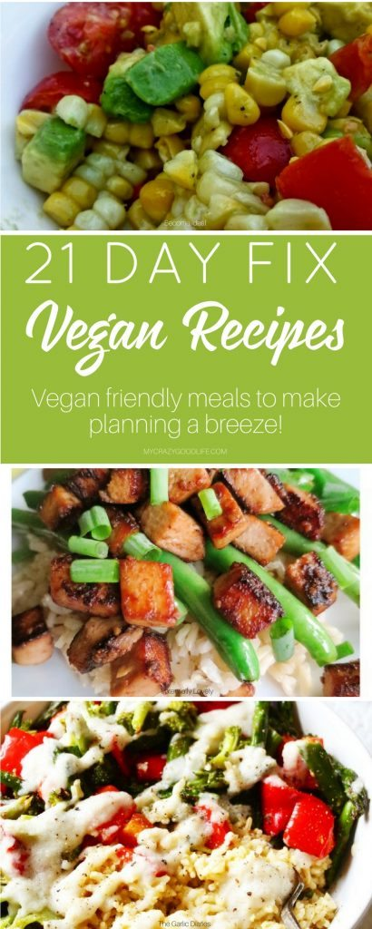 21 day fix vegan recipes my crazy good life