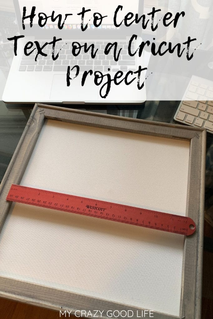 When it comes to Cricut crafts one of the biggest problems is keeping your designs straight! Getting to that final step and having your project ruined can be frustrating! Here are some tips for how to center text on a Cricut project. #cricut #diy #crafts